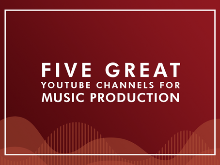 5 Great YouTube Channels for Music Production.