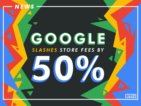After Apple, Google Slashes it's Store Fees by 50%