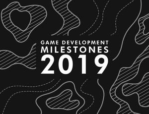Game Development Milestones 2019