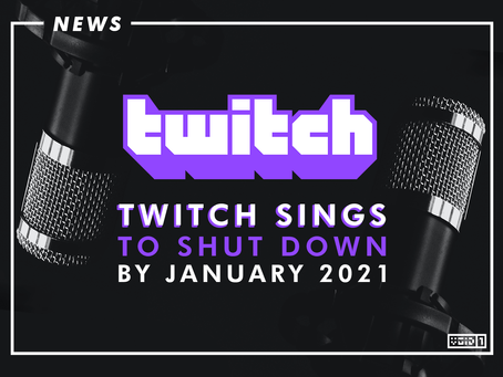 Twitch Sings to Shut Down by January 2021