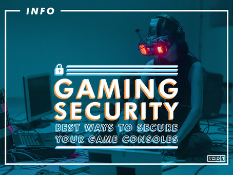 Gaming Security - Best Ways to Secure your Game Consoles