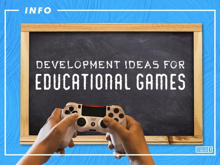 Development Ideas for Educational Games