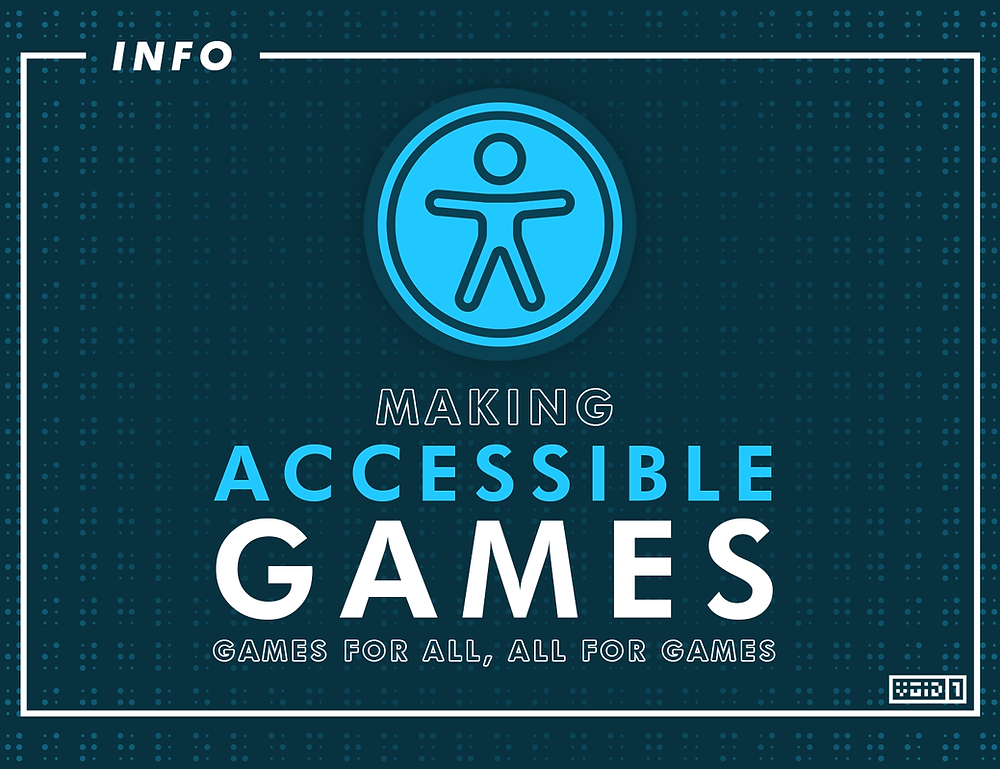 Making Accessible Games - Games for all, All for Games