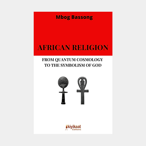 African Religion - from Quantum Cosmology to the Symbolism of God