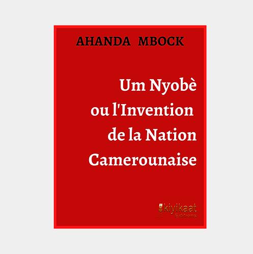 Um Nyobè ou l'Invention de la Nation Camerounaise