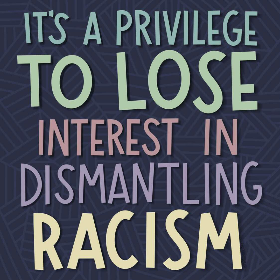 It's a privilege to lose interest in dismantling racism