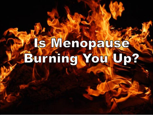 Is Menopause Burning You Up?