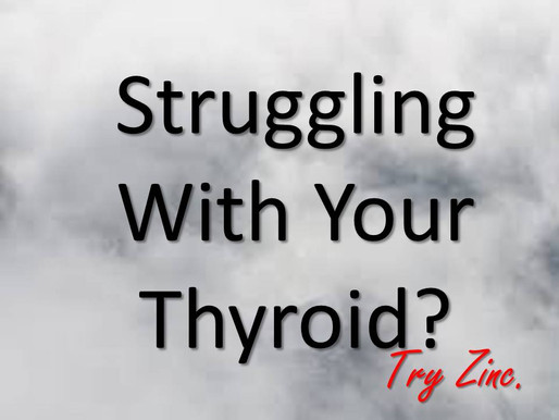 Are You Still Struggling With Your Thyroid?  Try Zinc.