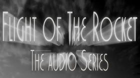 Flight of the Rocket audio series