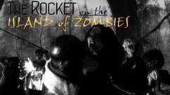 The Rocket and the Island of Zombies
