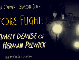Before Flight: The Timely Demise of Mr. Herman Pelwick is in post production!