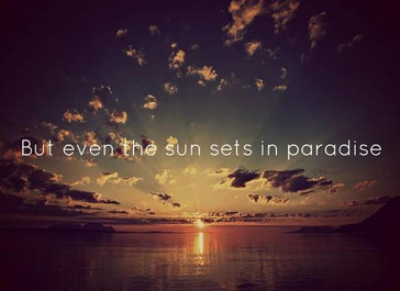 """Even the sun sets in paradise"""