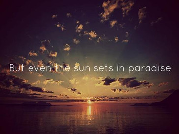 """""""Even the sun sets in paradise"""""""