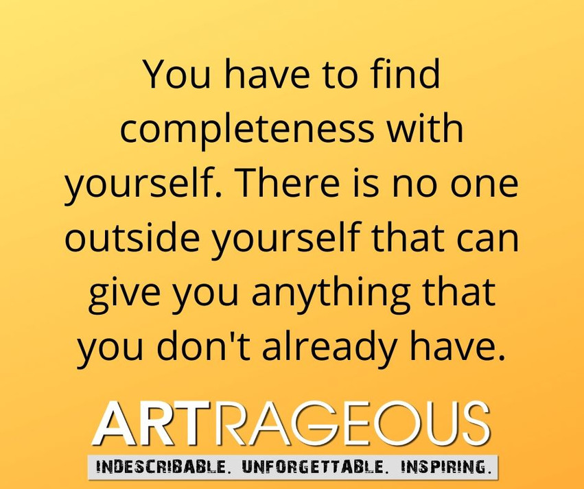 You have to find completeness with yours