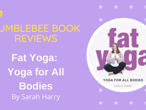 Fat Yoga: Yoga for All Bodies by Sarah Harry | Bumblebee Book Reviews