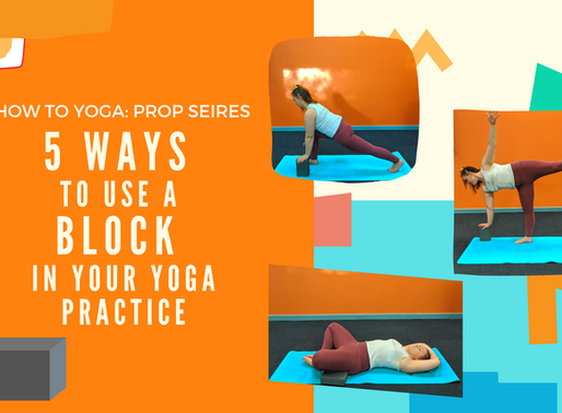 5 Ways to Use a Block in your Yoga Practice