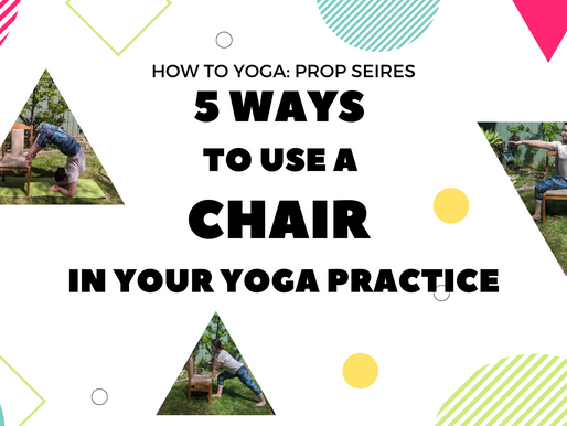 5 Ways to Use a Chair in your Yoga Practice