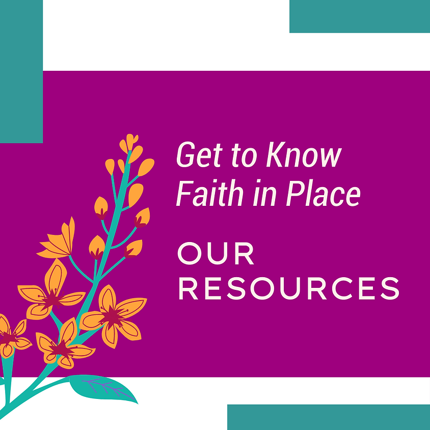 Get to Know Faith in Place: Our Resources