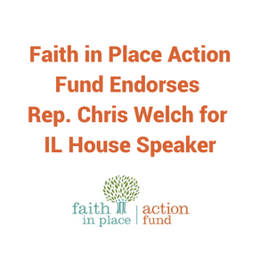 Faith in Place Action Fund Endorses Rep. Chris Welch for IL House Speaker