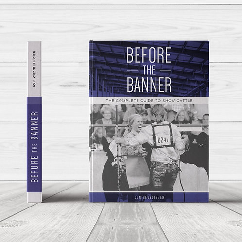 Before the Banner :: The Complete Guide to Show Cattle