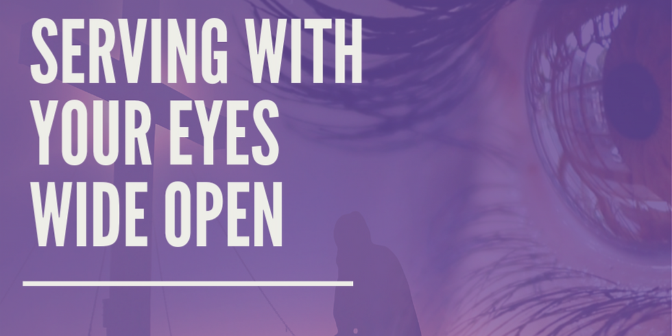 Serving With Your Eyes Wide Open