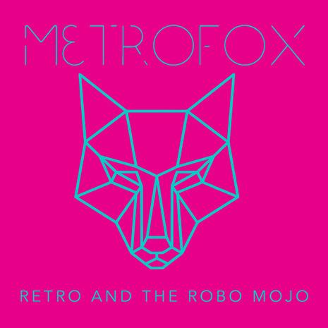 Metrofox - Retro and the Robo Mojo