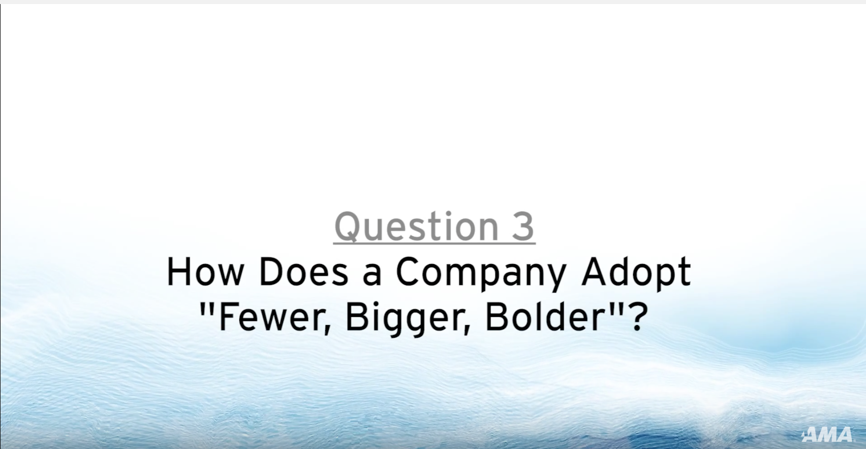 "Adopting ""Fewer, Bigger, Bolder"""