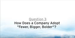 """Adopting """"Fewer, Bigger, Bolder"""""""