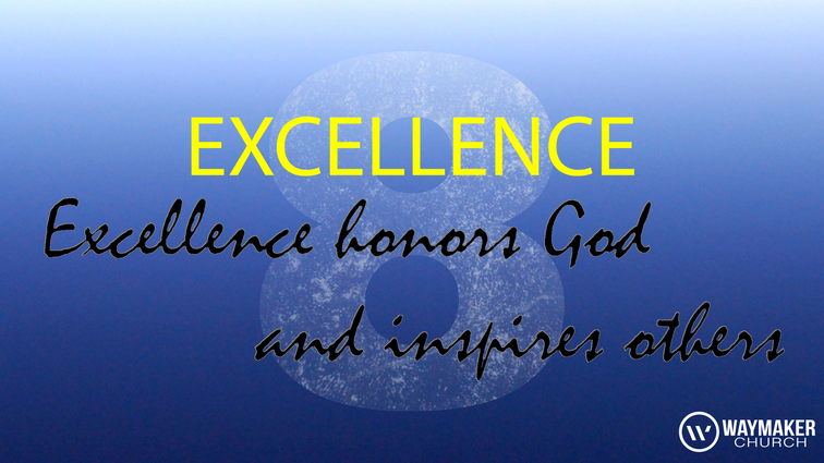 """Only our best is good enough. Paul taught that whatever we find ourselves doing we should put all we have into it for God's glory. At Waymaker we value persistent development of people and systems because we know we are meant for """"the more"""". We won't leave anything on the table or settle for less, because we know a mindset of excellence honors God. He is worthy of our best every time, all the time."""