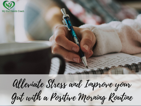 Alleviate Stress and Improve your Gut with a Positive Morning Routine
