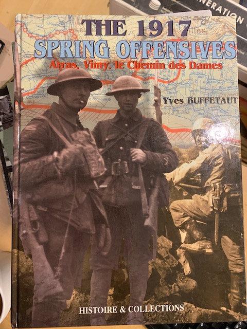 The 1917 Spring Offensive, Arras, Vimy, Le Chemin de Dames