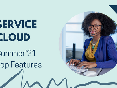 The All New Salesforce Service Cloud Summer'21 Top Features