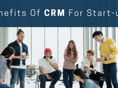 Benefits Of CRM For Start-ups