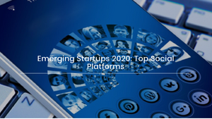 Emerging Startups 2020: Top Social Platforms