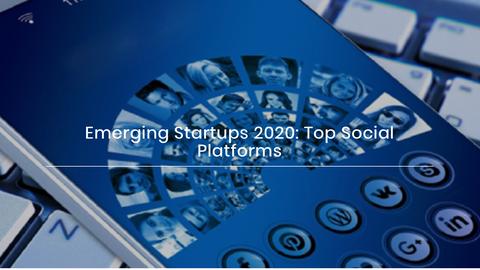 Emerging Startups 2020: Top Social Platforms