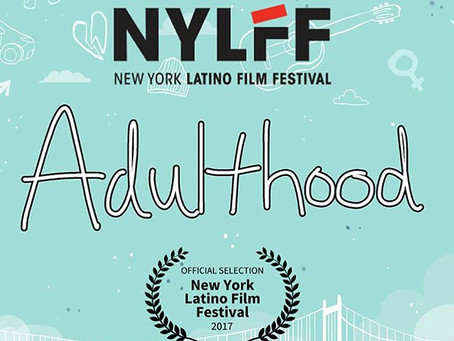 Sept 12, 2017- ADULTHOOD will premiere at the HBO NY LATINO FILM FESTIVAL next month.