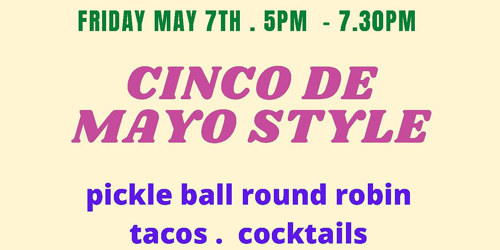 Save the Date: Cinco de Mayo on 7th of May Pickleball Tournament