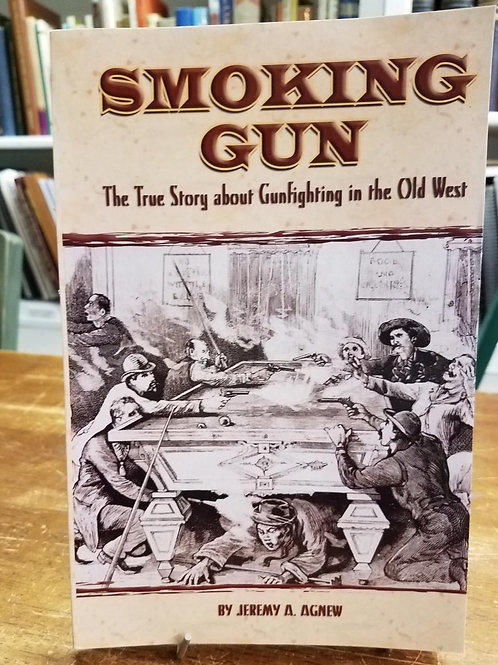 Smoking Gun TheTrue Story about Gunfighting in the Old West