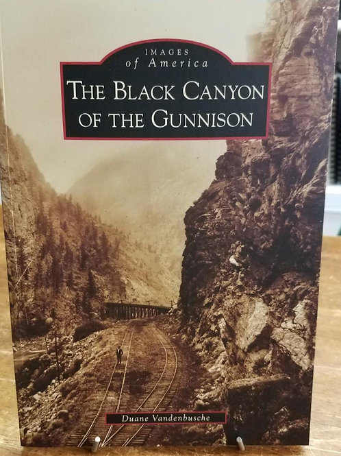 Images of America The Black Canyon of the Gunnison