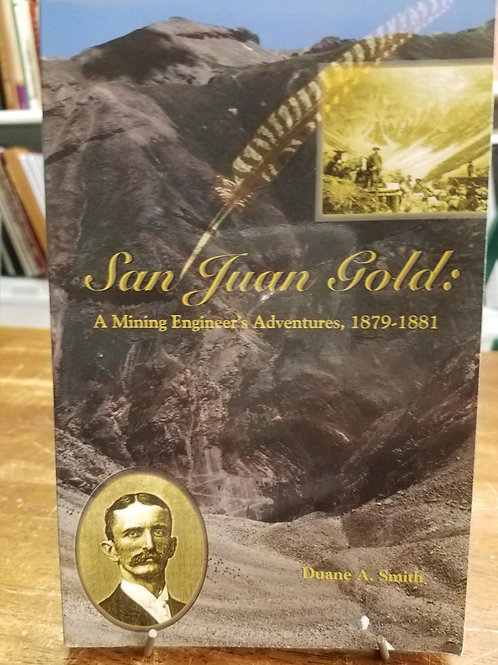 San Juan Gold: A Mining Engineer's Adventure, 1879-1881