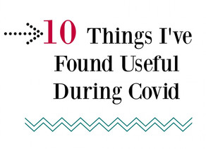 10 Things I've Found Useful During Covid