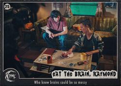 25 Eat the Brain Raymond BTS front