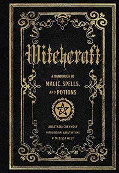 Witchcraft Handbook of Magic, Spells, & Potions by Anastasia Greywolf