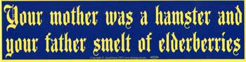 """Your Mother Was a Hamster and Your Father Smelt of Elderberries sticker 1/2""""by3"""""""