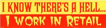 I Know There's A Hell... I Work In Retail bumper sticker