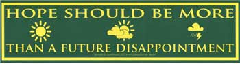 """Hope Should Be More Than a Future Disappointment 11 1/2"""" x 3"""""""