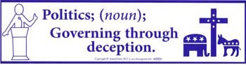 Politics; (noun) Governing Through Deception bumper sticker
