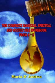 Complete Magickal, Spiritual & Occult Oils Workbook from A to Z
