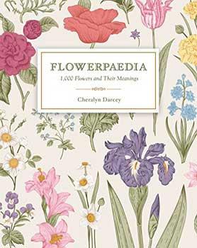 Flowerpaedia 1000 Flowers & their Meanings by Cheralyn Darcey