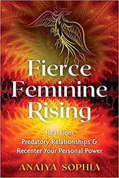 Fierce Feminine Rising by Anaiya Sophia